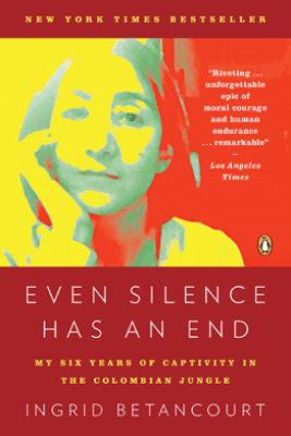 Even Silence Has an End - Ingrid Betancourt