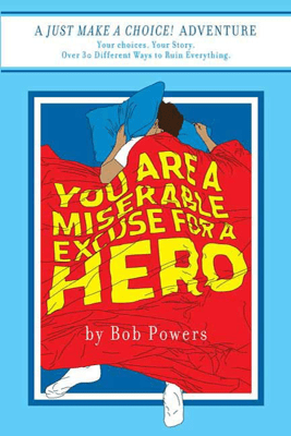 You Are a Miserable Excuse for a Hero! - Bob Powers