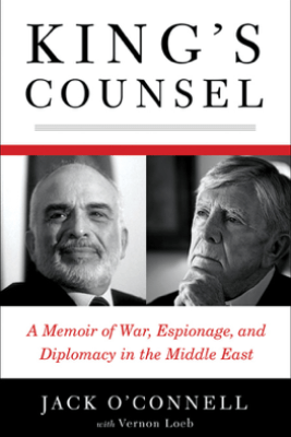 King's Counsel: A Memoir of War, Espionage, and Diplomacy in the Middle East - Jack O'Connell