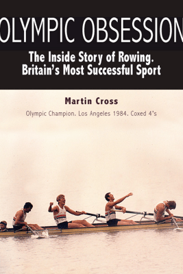 Olympic Obsession. The Inside Story of Rowing - Martin Cross