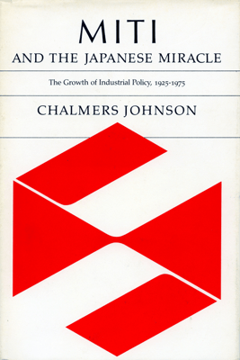 MITI and the Japanese Miracle - Chalmers Johnson