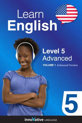 Learn English - Level 5: Advanced English (Enhanced Version) - Innovative Language Learning