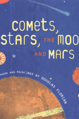 Comets, Stars, the Moon, and Mars - Douglas Florian