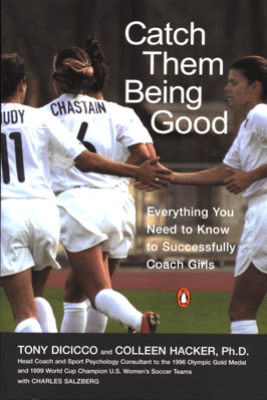 Catch Them Being Good - Tony DiCicco, Colleen Hacker & Charles Salzberg