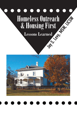 Homeless Outreach & Housing First - Jay S. Levy