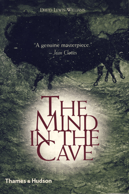 The Mind in the Cave: Consciousness and the Origins of Art - David Lewis-Williams