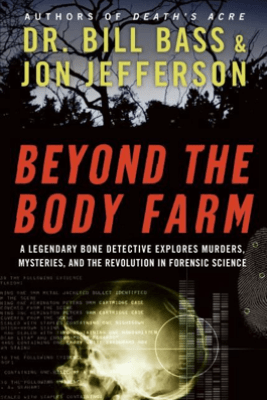 Beyond the Body Farm - Dr Bill Bass & Jon Jefferson