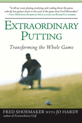 Extraordinary Putting - Fred Shoemaker & Jo Hardy