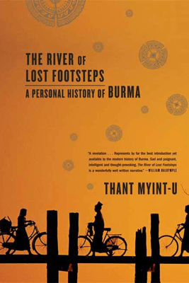 The River of Lost Footsteps - Thant Myint-U