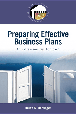 Preparing Effective Business Plans: An Entrepreneurial Approach - Bruce R. Barringer