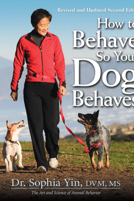 How to Behave So Your Dog Behaves, Revised and Updated Second Edition - Dr. Sophia Yin, DVM, MS