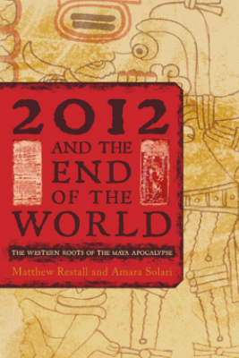 2012 and the End of the World - Matthew Restall & Amara Solari