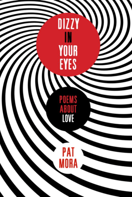Dizzy in Your Eyes: Poems about Love - Pat Mora