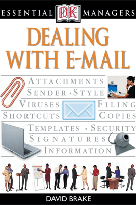 DK Essential Managers: Dealing With E-mail - David Brake