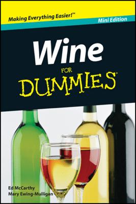 Wine For Dummies ®, Mini Edition - Edward McCarthy & Mary Ewing-Mulligan