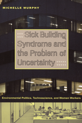 Sick Building Syndrome and the Problem of Uncertainty - Michelle Murphy