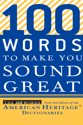 100 Words to Make You Sound Great - Editors of the American Heritage Dictionaries