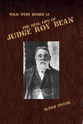 The Real Life of Judge Roy Bean - Alton Pryor
