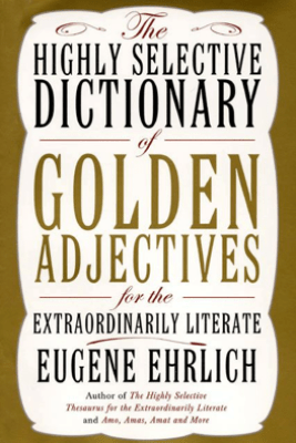 The Highly Selective Dictionary of Golden Adjectives - Eugene Ehrlich