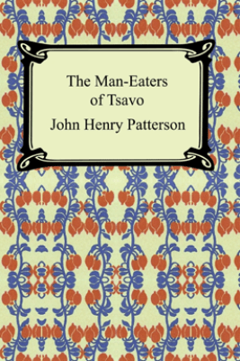 The Man-Eaters of Tsavo and Other East African Adventures - John Henry Patterson