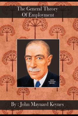 The General Theory Of Employment [ By: John Maynard Keynes ] - John Maynard Keynes