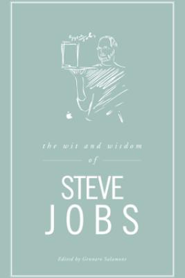 The Wit and Wisdom of Steve Jobs - Gennaro Salamone