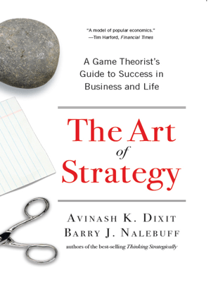 The Art of Strategy: A Game Theorist's Guide to Success in Business and Life - Avinash K. Dixit & Barry J. Nalebuff pdf download