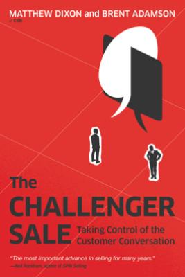 The Challenger Sale - Matthew Dixon & Brent Adamson