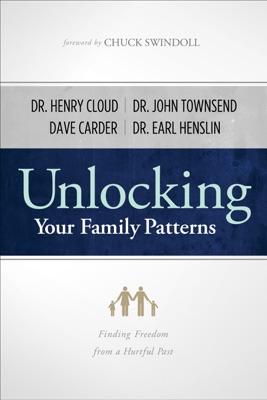 Unlocking Your Family Patterns - David Carder, Earl R Henslin, John S Townsend III, William Henry Cloud, Alice Brawand & Charles R. Swindoll pdf download