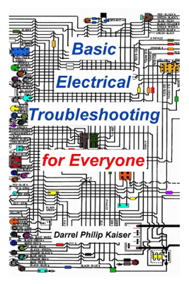 Basic Electrical Troubleshooting for Everyone - Darrel Philip Kaiser