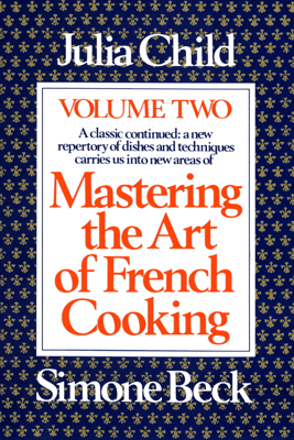 Mastering the Art of French Cooking, Volume 2 - Julia Child