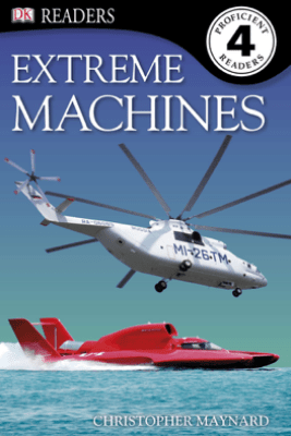 DK Readers L4: Extreme Machines (Enhanced Edition) - Christopher Maynard