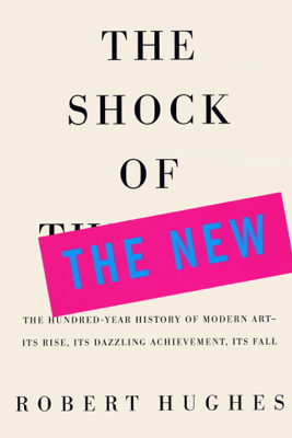 The Shock of the New - Robert Hughes