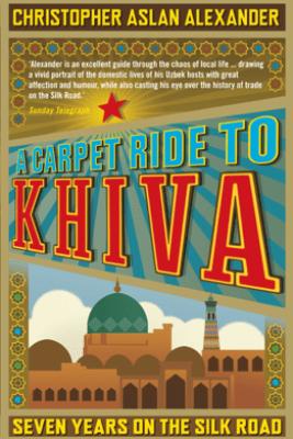 A Carpet Ride to Khiva - Christopher Alexander