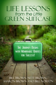Life Lessons from the Little Green Suitcase - Bill Brown, Sharon Brown, Nett Brown & Bill Norton pdf download
