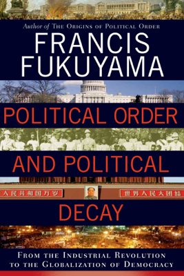 Political Order and Political Decay - Francis Fukuyama