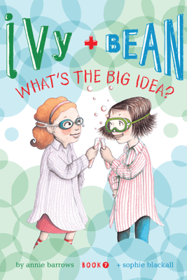 Ivy and Bean What's the Big Idea? - Annie Barrows