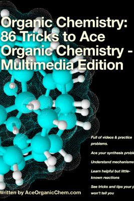 Organic Chemistry: 86 Tricks to Ace Organic Chemistry - Multimedia Edition - Ace Organic Chem