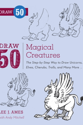Draw 50 Magical Creatures - Lee J. Ames & Andrew Mitchell