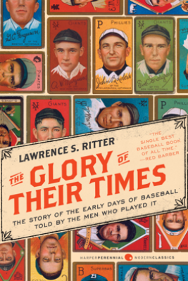 The Glory of Their Times - Lawrence S. Ritter