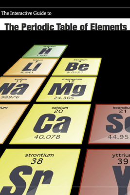 The Interactive Guide to the Periodic Table of Elements - Benjamin Nagy