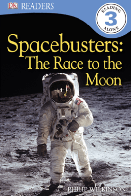 DK Readers: Spacebusters: The Race to the Moon (Enhanced Edition) - Philip Wilkinson