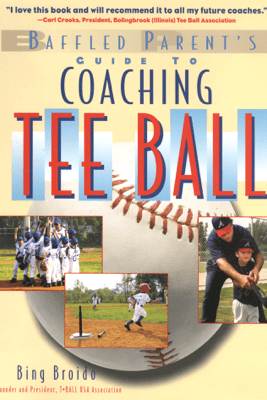 The Baffled Parent's Guide to Coaching Tee Ball - H. W.