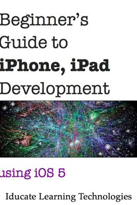 Beginner's Guide to iPhone, iPad Application Development Using iOS 5 - Jason Lim