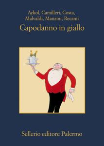 Capodanno In Giallo - Esmahan Aykol, Andrea Camilleri, Gian Mauro Costa, Marco Malvaldi, Antonio Manzini & Francesco Recami pdf download