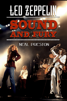Led Zeppelin: Sound and Fury - Neal Preston