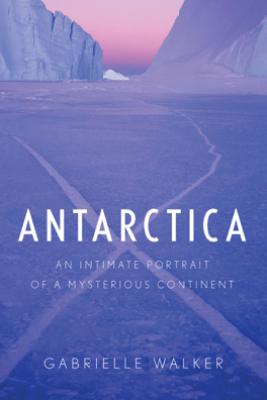 Antarctica - Gabrielle Walker