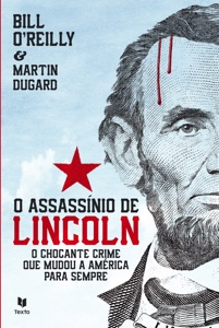 O Assassínio de Lincoln - Bill O'Reilly & Martin Dugard pdf download