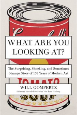 What Are You Looking At? - Will Gompertz