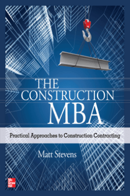 The Construction MBA: Practical Approaches to Construction Contracting - Matt Stevens